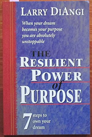 Resilient Power of Purpose, The: When Your Dream Becomes Your Purpose You Are Absolutely Unstoppa...