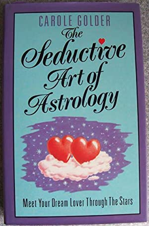 Seductive Art of Astrology, The: Meet Your Dream Lover Through the Stars