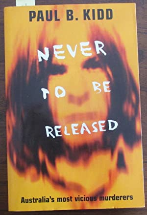 Never To Be Released: Australia's Most Viscious Murderers