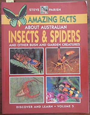 Amazing Facts About Australian Insects and Spiders and Othe Bush and Garden Creatures (Steve Pari...