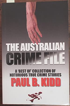 Australian Crime File, The: A 'Best Of' Collection of Notorious True Crime Stories