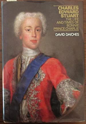 Charles Edward Stuart: The Life and Times of Bonnie Prince Charlie