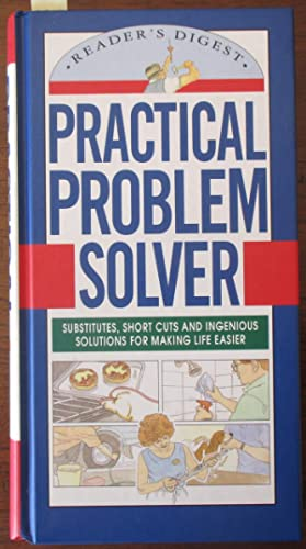 Practical Problem Solver: Substitutes, Short Cuts and Ingenious Solutions for Making Life Easier
