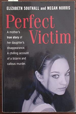 Perfect Victim: A Mother's True Story of Her Daughter's Disappearance