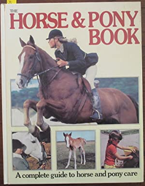 Horse & Pony Book, The: A Complete Guide to Horse and Pony Care