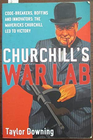 Churchill's War Lab: Code-Breakers, Boffins and Innovators - The Mavericks Churchill Led to Victory