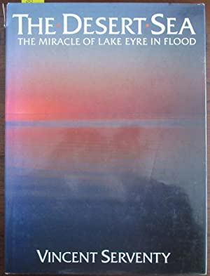Desert Sea, The: The Miracle of Lake Eyre in Flood