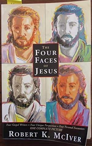 Four Faces of Jesus, The: Four Gospel: McIver, Robert K.