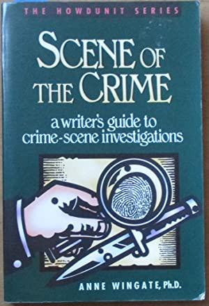 Scene of the Crime: A Writer's Guide to Crime-Scene Investigations (The Howdunit Series)