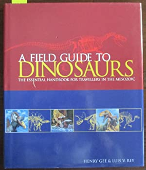 Field Guide to Dinosaurs, A: The Essential Handbook for Travellers in the Mesozoic