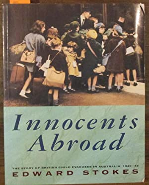 Innocents Abroad: The Story of British Child Evacuees in Australia, 1940-45