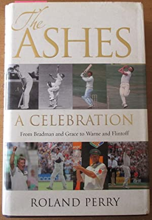 Ashes, The: A Celebration - From Bradman to Grace to Warne and Flintoff