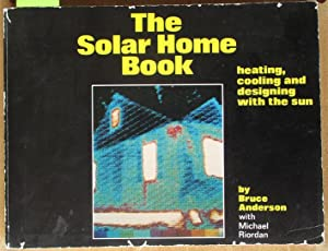 Solar Home Book, The: Heating, Cooling and Designing With the Sun