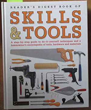 Reader's Digest of Skills & Tools: A Step-by-step Guide to Do-it-yourself Techniques and a Homeow...