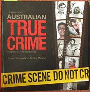 History of Australian True Crime, A: Australian Lives and Stories
