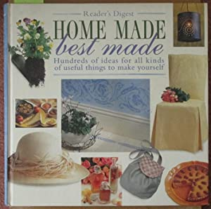 Home Made Best Made: Hundreds of Ideas For All Kinds of Useful Things to Make Yourself (Reader's ...