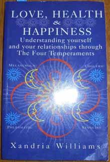 Love, Health & Happiness: Understanding Yourself and Your Relationships Through the Four Temperam...