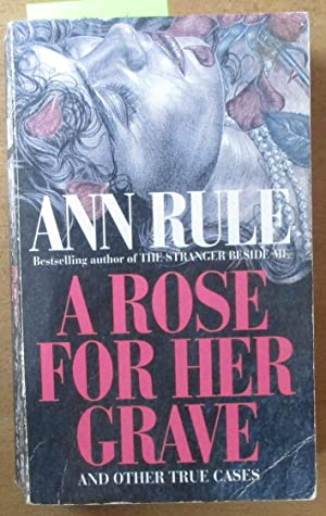 Rose For Her Grave (and Other True Cases), A