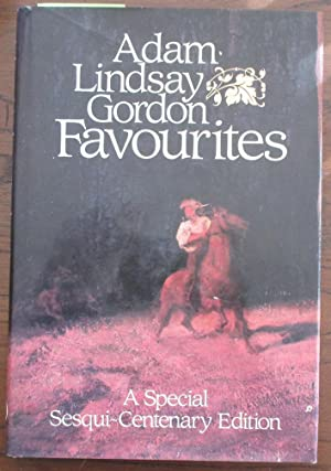 Adam Lindsay Gordon Favourites: A Special Sesqui-Centenary: Gordon, Adam Lindsay