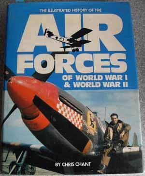 Illustrated History of the Air Forces of World War 1 & World War 2, The