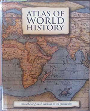 Atlas Of World History: From the Origins of Mankind to the Present Day