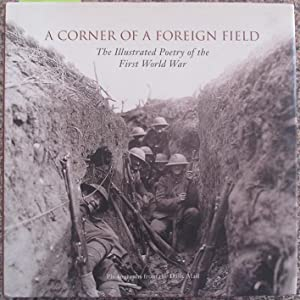 Corner of a Foreign Field, A: The Illustrated Poetryof the First World War