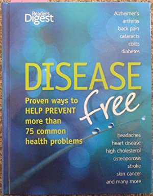 Disease Free: Proven Ways to Help Prevent More Than 75 Common Health Problems