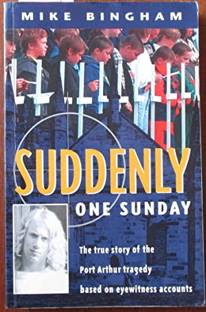 Suddenly One Sunday: The True Story of the Port Arthur Tragedy Based on Eyewitness Accounts