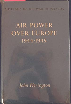 Air Power Over Europe 1944-1945 (Volume IV): Australia in the War of 1939-1945 (Series 3 - Air)