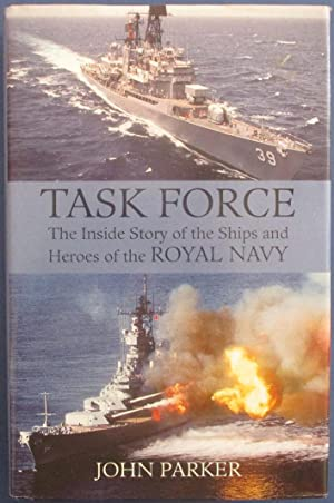 Task Force: The Inside Story of the Ships and Heroes of the Royal Navy