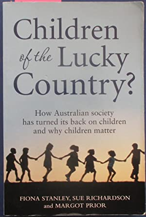Children of the Lucky Country? How Australian Society Has Turned It's Back on Children and Why Ch...