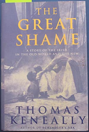 Great Shame, The: A Story of the Irish in the Old World and the New