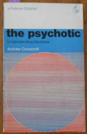 Psychotic, The: Understanding Madness