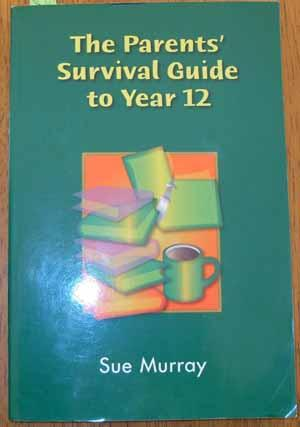 Parents' Survival Guide to Year 12, The