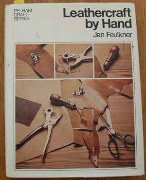 Leathercraft By Hand: Faulkner, Jan