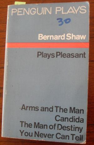 Plays Pleasant: Arms and The Man; Candida; The Man of Destiny; and You Never Can Tell