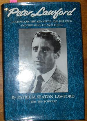 Peter Lawford: Hollywood, THe Kennedys, The Rat: Lawford, Patricia Seaton;
