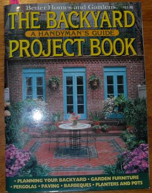 Better Homes and Gardens: The Backyard Project Book