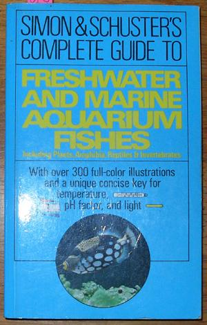 Simon & Schuster's Complete Guide to Freshwater and Marine Aquarium Fishes