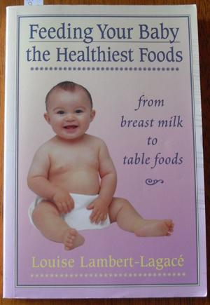 Feeding Your Baby the Healthiest Foods: From Breast Milk to Table Foods