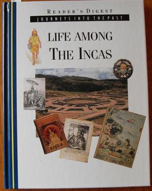 Life Among the Incas: Journeys Into the Past (Reader's Digest)