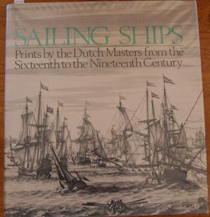 Sailing Ships: Prints By the Dutch Masters from the Sixteenth to the Nineteenth Century