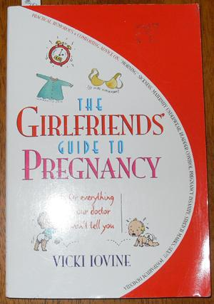 Girlfriends' Guide to Pregnancy, The: Or Everything Your Doctor Won't Tell You