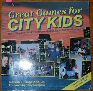 Great Games for City Kids: Over 200 Games and Learning Activities for Urban Youth Ministry