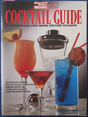 Cocktail Guide: Luscious and Lively Drinks For Every Occasion (The Australian Women's Weekly Home...