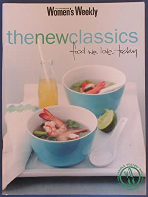 New Classics, The: Food We Love Today (The Australian Women's Weekly)