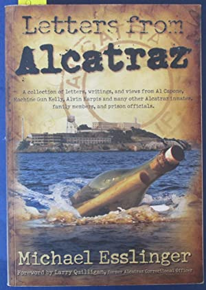 Letters From Alcatraz: A Collection of Letters, Writings, and Views from Al Capone, Machine Gun K...