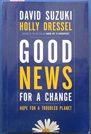 Good News For a Change: Hope for a Troubled Planet