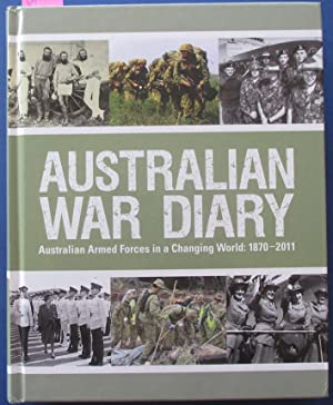 Australian War Diary: Australian Armed Forces In a Changing World - 1870-2010