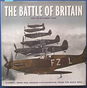 Battle of Britain, The: July to October 1940 (Classic, Rare and Unseen Photographs from the Daily...